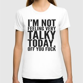 I'm Not Feeling Very Talky Today Off You Fuck T-shirt