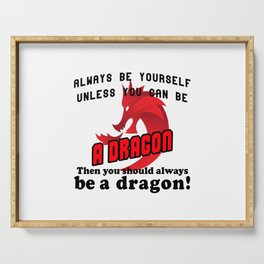 Always be yourself unless you can be a dragon Serving Tray