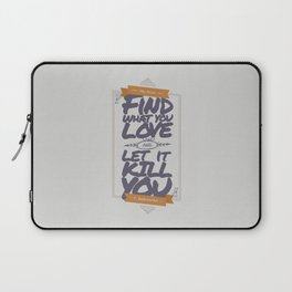 MY DEAR, FIND WHAT YOU LOVE AND LET IT KILL YOU Laptop Sleeve