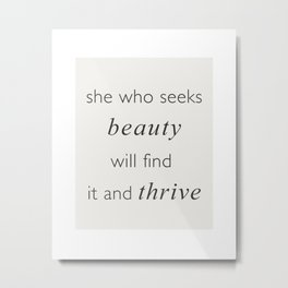 She Who Seeks Beauty Will Find It And Thrive Metal Print