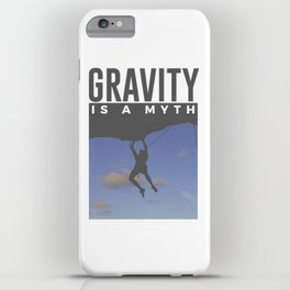 Gravity Is A Myth Rock Wall Climbing iPhone Case