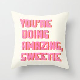 You're doing amazing sweetie Throw Pillow