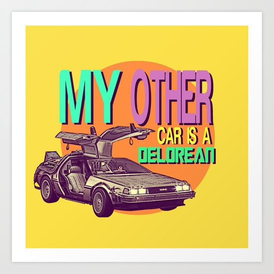 My Other Car Is A Delorean  |  Time Machine Art Print