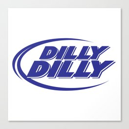 dilly dilly Canvas Print