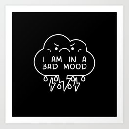 I Am In A Bad Mood Art Print