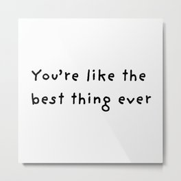 Best Thing Ever Metal Print