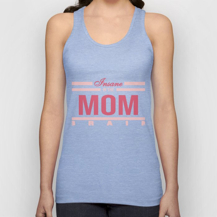 "Funny and hilarious tee design for kids out there! Grab this ""Insane in the Mom Brain"" tee now!  Unisex Tank Top"