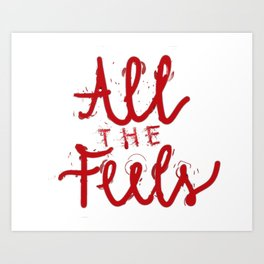 all the feels Art Print