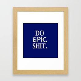 Do Epic Shit Framed Art Print