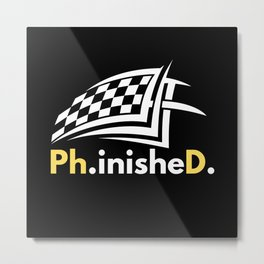 Doctorate Finally Made It To The Finish Line Metal Print