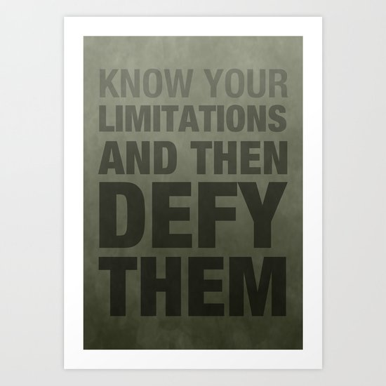 KNOW YOUR LIMITATIONS AND THEN DEFY THEM Art Print