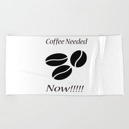 Coffee Needed Now Beach Towel