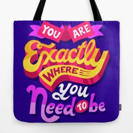 Where you need to be Tote Bag