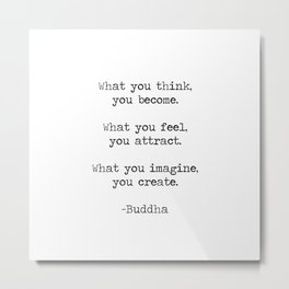 """Buddha quote """"What you think you become, what you feel you attract, what you imagine you create"""" Metal Print"""