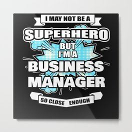 Business Manager Gift Superhero Business Manager Metal Print