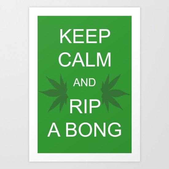 Keep Calm and Rip a Bong Art Print