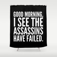 Good morning, I see the assassins have failed. (Black) Shower Curtain