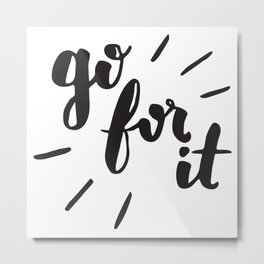 Go For It Inspiring Quote Calligraphy Metal Print