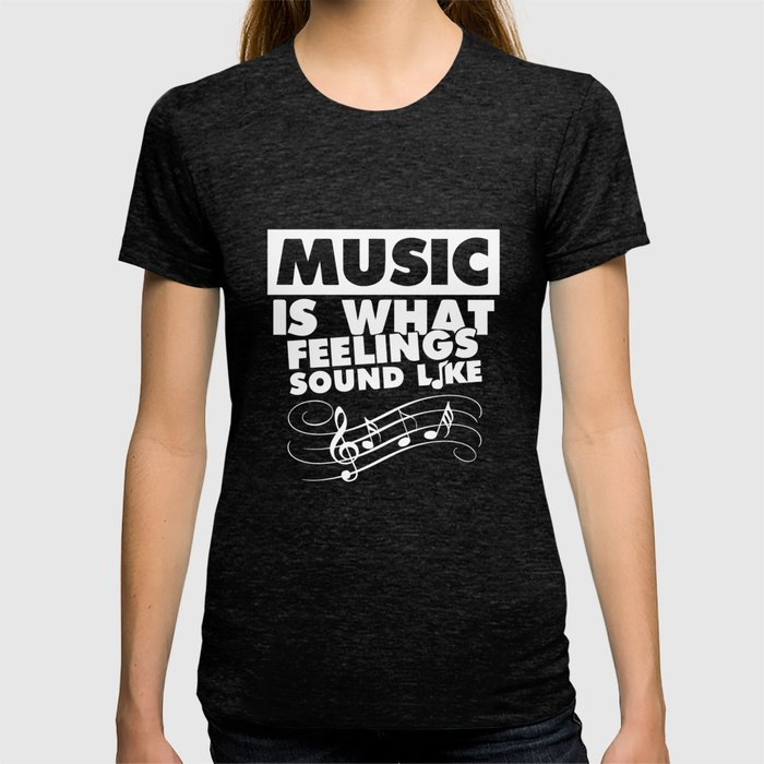 Music Is What Feelings Sound Like Graphic Tee