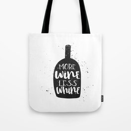 more wine, less whine Tote Bag