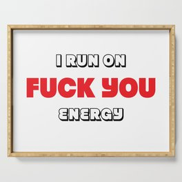 I Run on F**k You Energy Serving Tray