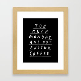 Too Much Monday and Not Enough Coffee black and white typography home kitchen wall decor Framed Art Print