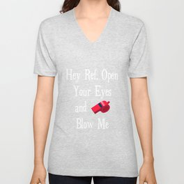 Hey Ref Open Your Eyes and Blow Me Sporty Sexy T-Shirt Unisex V-Neck