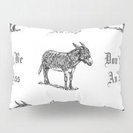 Don't Be an Ass Pillow Sham