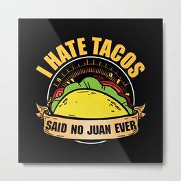 I Hate Tacos said no one ever Metal Print