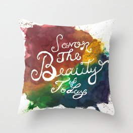 Savor the Beauty of Today Throw Pillow