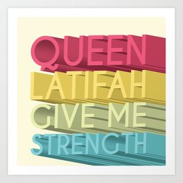 Queen Latifah Give Me Strength Art Print