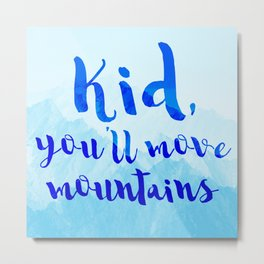 Kid, you'll move mountains Metal Print
