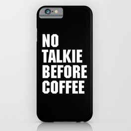 No Talkie Before Coffee Funny Quote iPhone Case