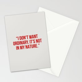 I don't want ordinary. it's not in my nature Stationery Cards