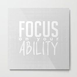 #07 focus on your ability Metal Print