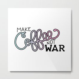 Coffee Not War (Cotton Candy) Metal Print