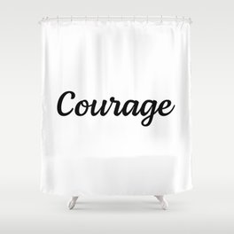 Motivational Words & Inspirational Sayings - Courage - Minimal Art Shower Curtain