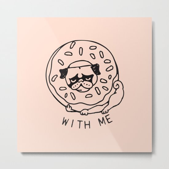 Donut Pug with Me Metal Print