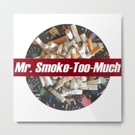 Mr. Smoke-Too-Much Metal Print