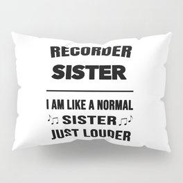 Recorder Sister Like A Normal Sister Just Louder Pillow Sham