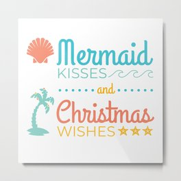 Mermaid Kisses and Christmas Wishes Metal Print