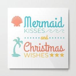 Mermaid Kisses and Christmas Wishes Metal Print