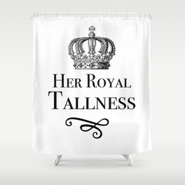 Her Royal Tallness Series: V4 Shower Curtain