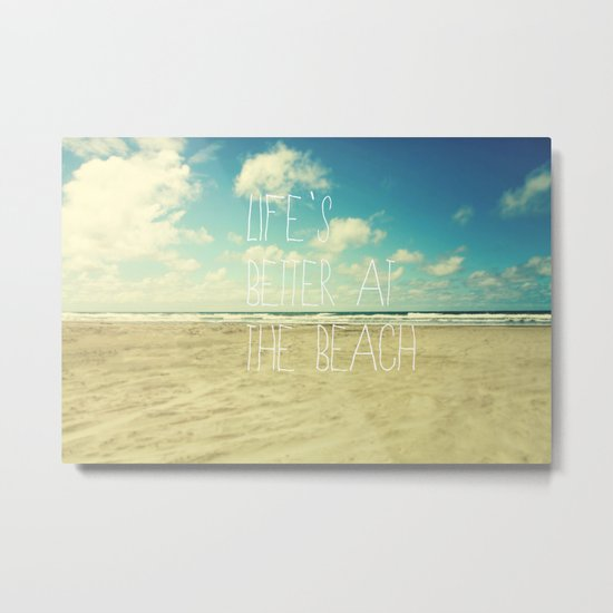 life's better at the beach Metal Print