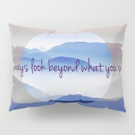 Look Beyond What You See Pillow Sham
