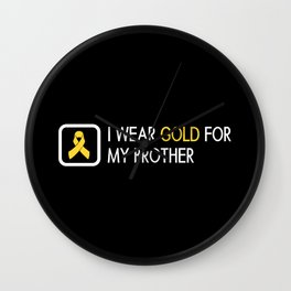 Childhood Cancer: Gold For My Brother Wall Clock
