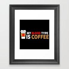 My Blood Type is Coffee Framed Art Print