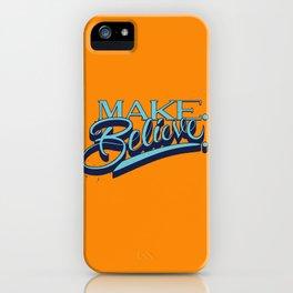 Make. Believe. iPhone Case