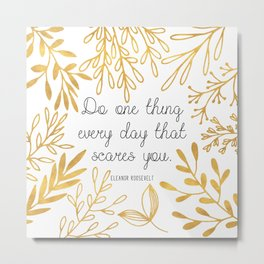Do One Thing Every Day That Scares You Metal Print