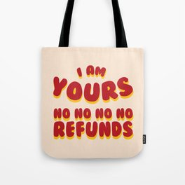 I am Yours No Refunds Tote Bag